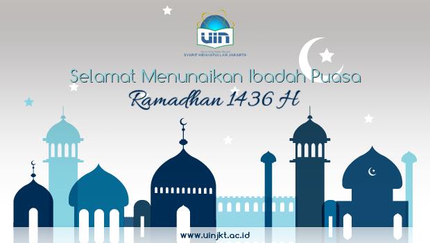 Universitas Islam Negeri (UIN) Syarif Hidayatullah Jakarta mengucapkan Selamat Menunaikan Ibadah Puasa Ramadhan 1436 H