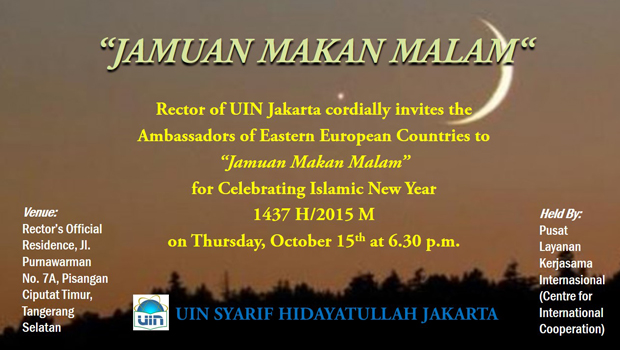 "JAMUAN MAKAN MALAM Rector of UIN Jakarta cordially invites the Ambassadors of Eastern Europe Countries to ""Jamuan Makan Malam"" for Celebrating Islamic New Year 1437 H / 2015 M on […]"