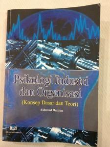Psikologi Industri dan Organisasi (Konsep Dasar dan Teori), Akhmad Baidun, UIN Jakarta Press 2016.