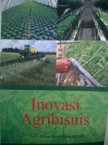 Inovasi Agribisnis, 2016. Dr. Ir. Akhmad Riyadi Wastra, SIP, MM.