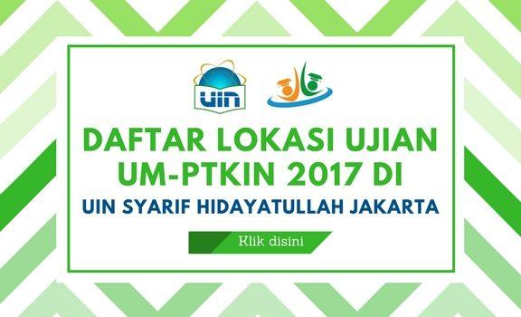 INFORMASI DAFTAR LOKASI UJIAN UM-PTKIN 2017 DAPAT DIUNDUH DISINI